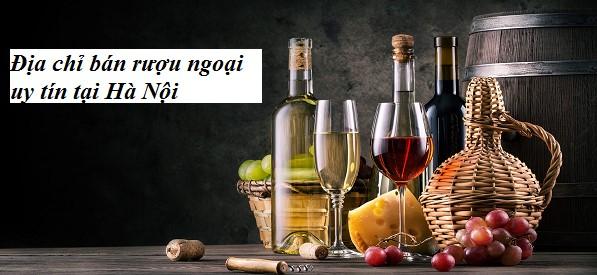 Địa chỉ bán rượu ngoại tại Hà Nội uy tín